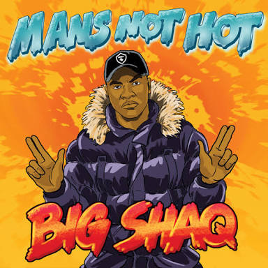 Mans Not Hot by Big Shaq