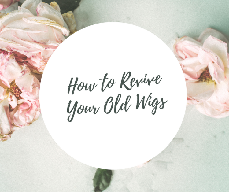 How to Revive Your Old Wigs